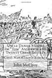 "Uncle Daniels Story of ""Tom"" Anderson and Twenty Great Battles: Civil War Classic Library"
