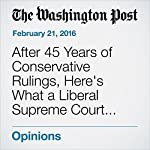 After 45 Years of Conservative Rulings, Here's What a Liberal Supreme Court Would Do | Linda Hirshman