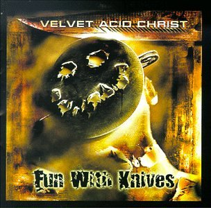 Velvet Acid Christ - Fun With Knives - Zortam Music