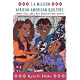 1.6 Million African American Quilters: Survey, Sites, and a Half-Dozen Art Quilt Blocks ~ Kyra E. Hicks