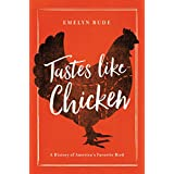 Tastes Like Chicken: A History of America's Favorite Bird