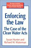 Enforcing the Law: The Case of the Clean Water Acts (Bureaucracies, Public Administration, and Public Policy) (156324683X) by Hunter, Susan