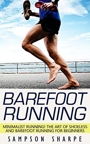 Sampson Sharpe - Barefoot Running: Minimalist Running! The Art of Shoeless and Barefoot Running for Beginners (Barefoot Running - Minimalist - Jogging - Track and Field - Running) (English Edition)