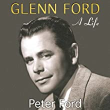 Glenn Ford: A Life Audiobook by Peter Ford Narrated by Robert Blumenfeld