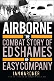 img - for Airborne: The Combat Story of Ed Shames of Easy Company (General Military) book / textbook / text book