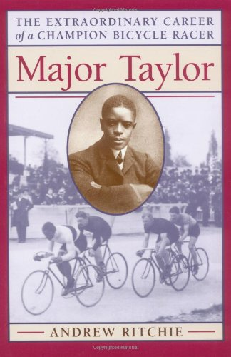 Major Taylor: The Extraordinary Career of a Champion Bicycle Racer