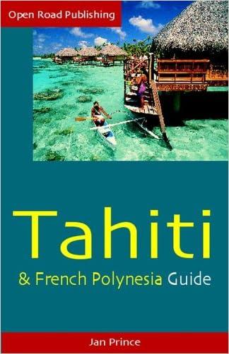 Tahiti & French Polynesia Guide, 4th Ed. (Open Road's Tahiti & French Polynesia Guide)