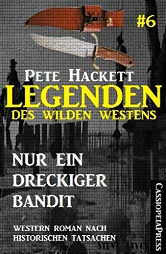 Pete Hackett - Legenden des Wilden Westens 6: Nur ein dreckiger Bandit: Western Roman nach historischen Tatsachen (German Edition)