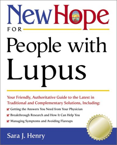 New Hope for People with Lupus: Your Friendly, Authoritive Guide to the Latest in Traditional and Complementary Solutions, Theresa Foy Digeronimo