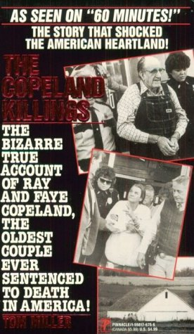 The Copeland Killings/the Bizarre True Account of Ray and Faye Copeland, the Oldest Couple Ever Sentenced to Death in America!, TOM MILLER