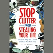 Stop Clutter From Stealing Your Life: Discover Why You Clutter and How You Can Stop | [Mike Nelson]