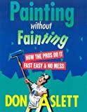 Painting Without Fainting: How the Pros Do It Fast, Easy & No Mess (0937750093) by Aslett, Don