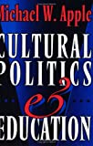 Cultural Politics and Education (The John Dewey lecture)