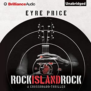 Rock Island Rock: A Crossroads Thriller, Book 2 | [Eyre Price]