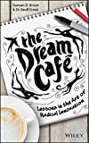 The Dream Cafe: Lessons in the Art of Radical Innovation