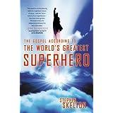 The Gospel According to the World's Greatest Superhero ~ Stephen Skelton