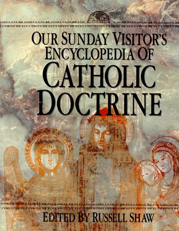 Our Sunday Visitors Encyclopedia of Catholic Doctrine, RUSSELL B. SHAW, INC. OUR SUNDAY VISITOR