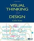 Visual Thinking: for Design (Morgan Kaufmann Series in Interactive Technologies)