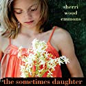 The Sometimes Daughter (       UNABRIDGED) by Sherri Wood Emmons Narrated by Annie Greene