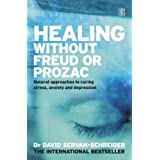Healing without Freud or Prozac: Natural Approaches to Curing Stress, Anxiety and Depression without Drugs and without Psychoanalysisby David Servan-Schreiber