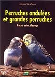 echange, troc Marie-Rose Vidal de Fonseca - Perruches ondulées et grandes perruches. Races, soins, élevage