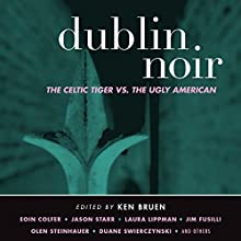 Dublin Noir: The Celtic Tiger vs. The Ugly American (       UNABRIDGED) by Ken Bruen (editor) Narrated by John Lee, Bronson Pinchot