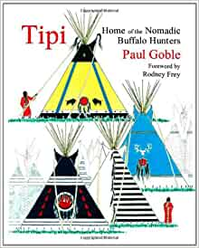 Tipi: Home of the Nomadic Buffalo Hunters: Paul Goble, Rodney Frey