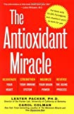 img - for The Antioxidant Miracle: Put Lipoic Acid, Pycnogenol, and Vitamins E and C to Work for You book / textbook / text book