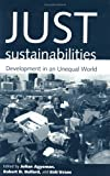 img - for Just Sustainabilities: Development in an Unequal World (Urban and Industrial Environments) book / textbook / text book