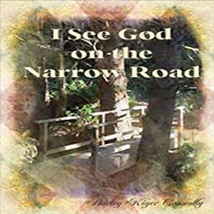 I See God on the Narrow Road: I See God Series | [Shirley Kiger Connolly]