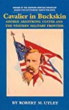 Cavalier in Buckskin: George Armstrong Custer and the Western Military Frontier (Oklahoma Western Biographies, Vol 1) (0806122927) by Utley, Robert M.