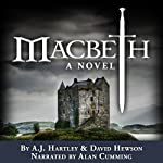 Macbeth: A Novel (       UNABRIDGED) by A. J. Hartley, David Hewson Narrated by Alan Cumming, David Hewson, A. J. Hartley