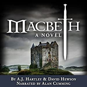 Macbeth: A Novel (       UNABRIDGED) by A. J. Hartley, David Hewson Narrated by Alan Cumming