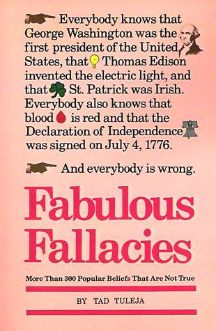 Fabulous Fallacies: More Than 300 Popular Beliefs That Are Not True, Thaddeus F. Tuleja