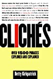 Cliches: Over 1500 Phrases Explored and Explained (0312198442) by Betty Kirkpatrick