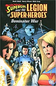 Supergirl and the Legion of Super-Heroes, Vol. 5: The Dominator War by Mark Waid and Barry Kitson