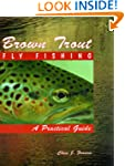 Brown Trout Fly Fishing: A Practical...