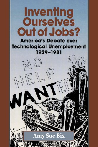 Inventing Ourselves Out of Jobs?: America's Debate Over Technological Unemployment 1929-1981
