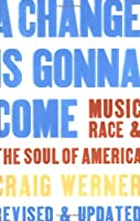 A Change Is Gonna Come: Music, Race &amp; the Soul of America