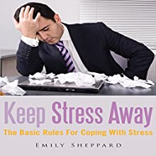 Keep Stress Away: The Basic Rules for Coping with Stress (       UNABRIDGED) by Emily Sheppard Narrated by Cyrus
