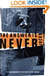 The Answer Is Never: A Skateboarder's...