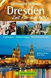 Reiseführer Dresden  Zeit für das Beste: Highlights, Geheimtipps, Wohlfühladressen  vom Zwinger bis zur Semperoper. Ausflugsziele in der Sächsischen Schweiz, Klettern im Bielatal, Felsenlabyrinth.