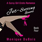 Jet-Setting Escort: A Curvy Girl Erotic Romance, Book 4 | Monique DuBois