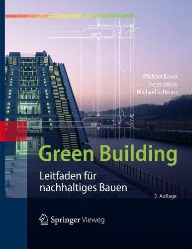 Green Building Leitfaden für nachhaltiges Bauen  [Bauer, Michael - Mösle, Peter - Schwarz, Michael] (Tapa Dura)