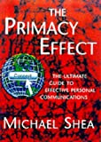 The Primacy Effect: The Ultimate Guide to Effective Personal Communications (0752813757) by Shea, Michael