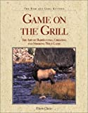 Game on the Grill: The Art of Barbecuing, Grilling, and Smoking Wild Game (Fish and Game Kitchen)