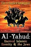 Al-Yahud: Eternal Islamic Enmity and the Jews