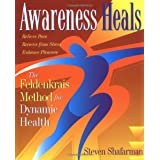 Awareness Heals: The Feldenkrais Method For Dynamic Health ~ Steven Shafarman