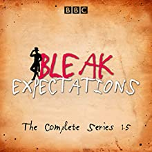 Bleak Expectations: The Complete BBC Radio 4 Series Radio/TV Program by Mark Evans Narrated by Anthony Head, Celia Imrie, David Mitchell, Geoffrey Whitehead, Jane Asher, Raquel Cassidy, Richard Johnson
