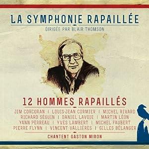 La symphonie rapaillée: 12 hommes rapaillés chantent Gaston Miron